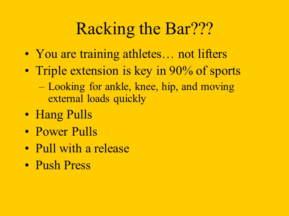 Racking the Bar You are training athletes… not lifters