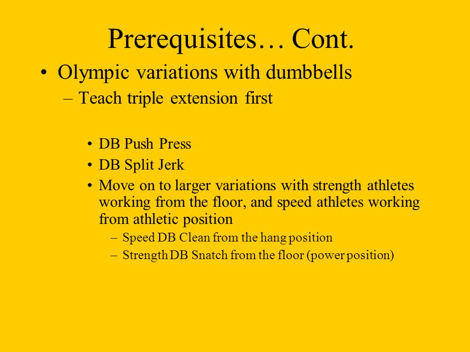 Prerequisites… Cont. Olympic variations with dumbbells