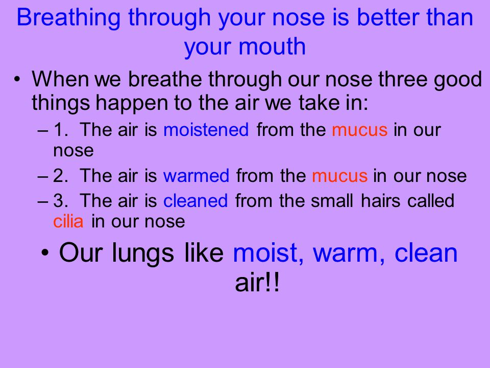 Breathing through your nose is better than your mouth