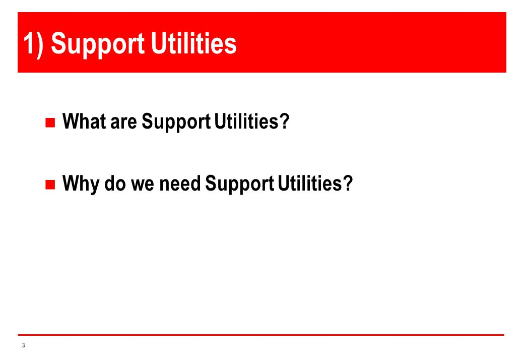 1) Support Utilities What are Support Utilities