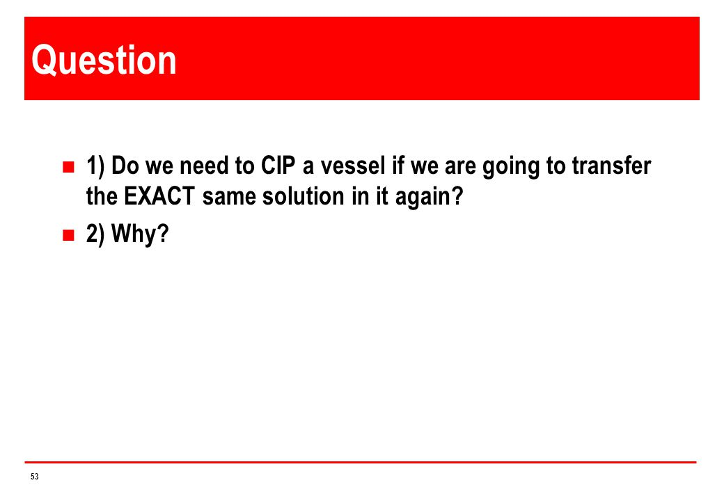 4/14/2017 Question. 1) Do we need to CIP a vessel if we are going to transfer the EXACT same solution in it again