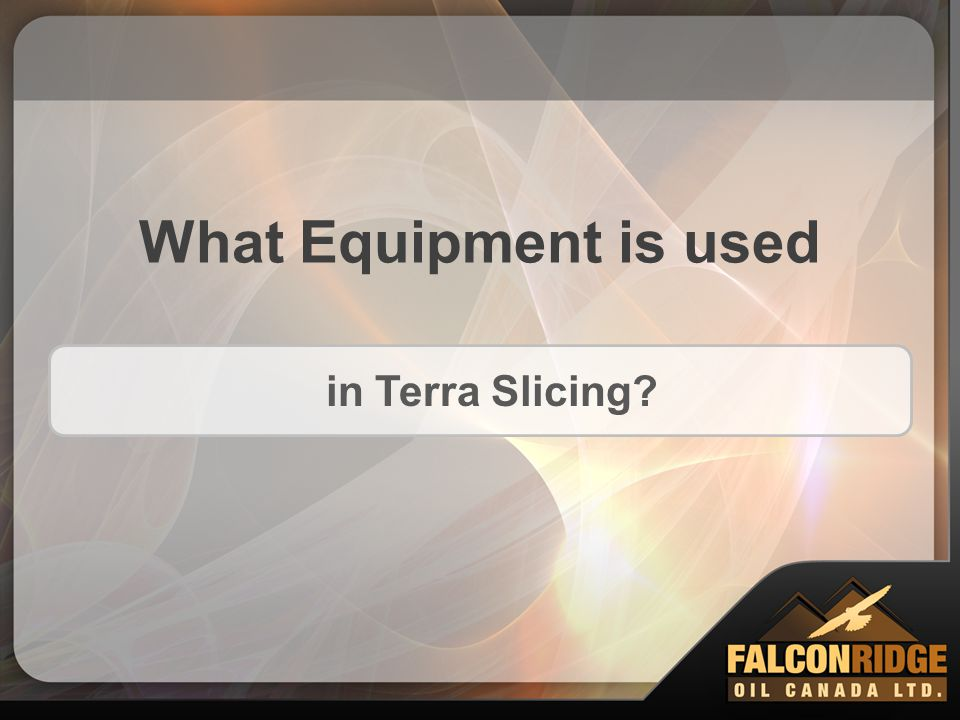 What Equipment is used in Terra Slicing