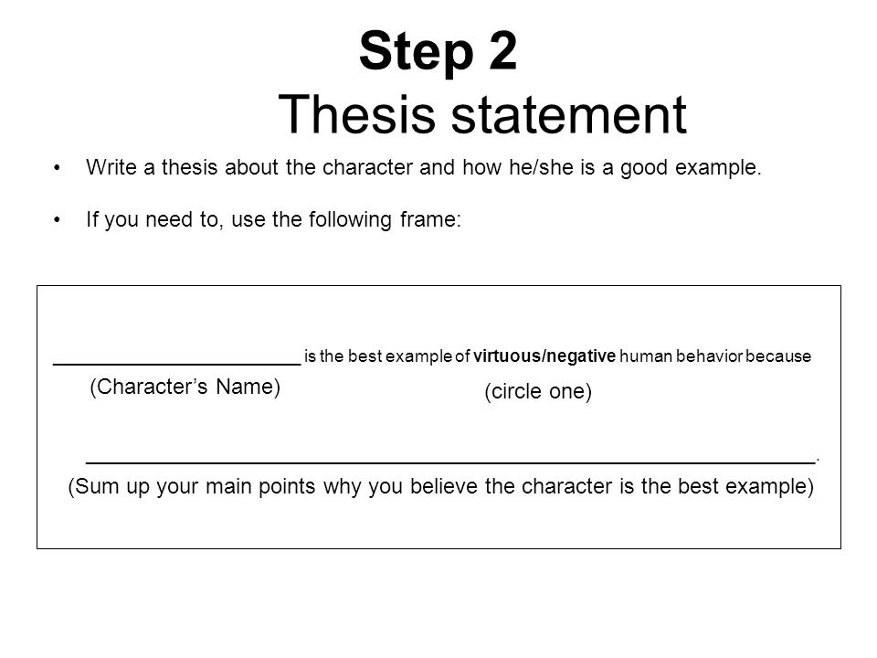 Step 2 Thesis statement Write a thesis about the character and how he/she is a good example. If you need to, use the following frame: