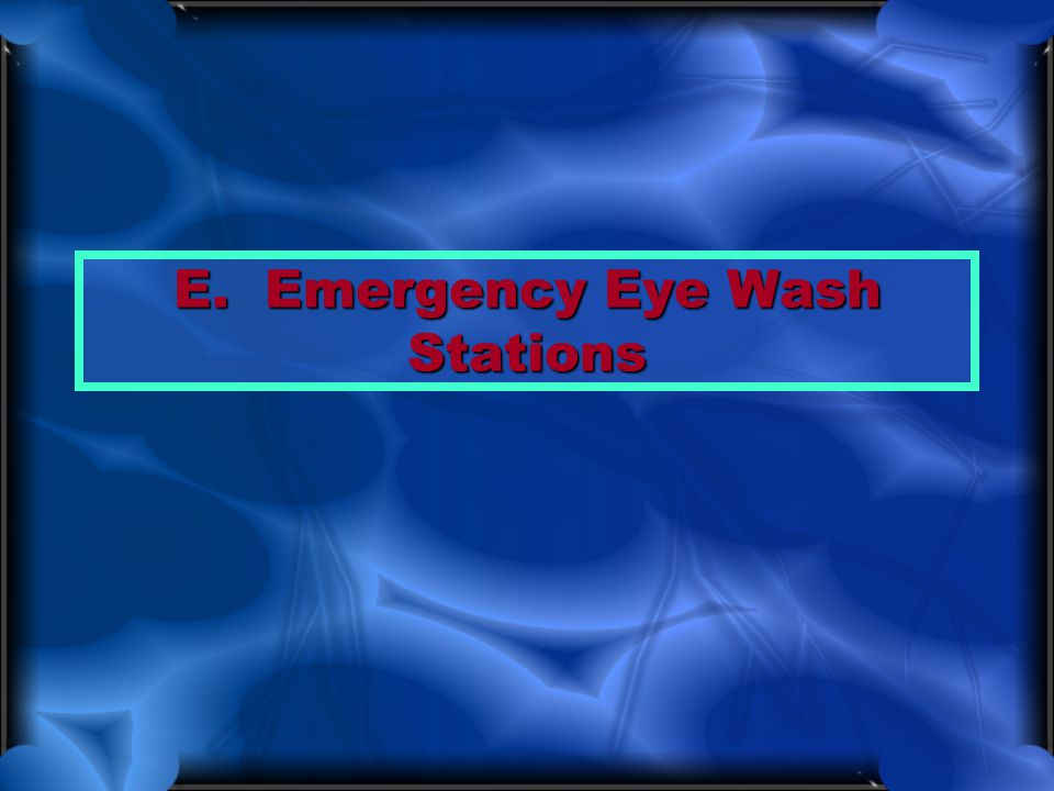 E. Emergency Eye Wash Stations