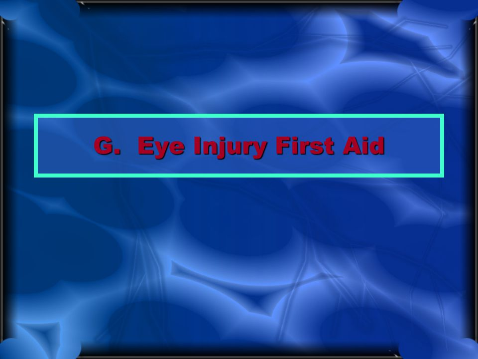 G. Eye Injury First Aid