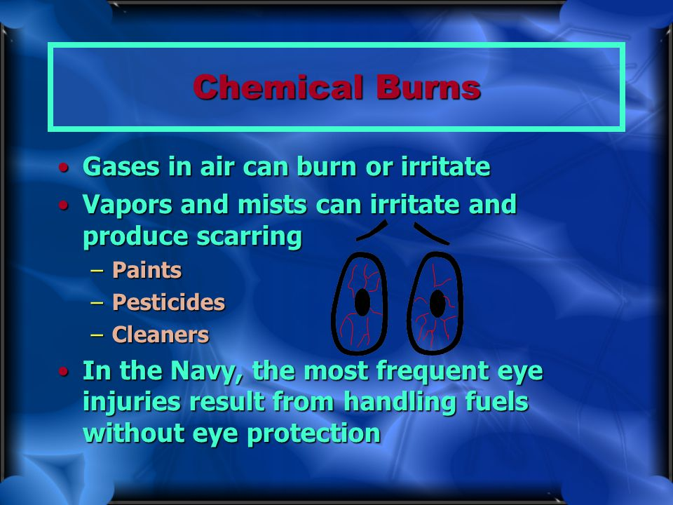 Chemical Burns Gases in air can burn or irritate