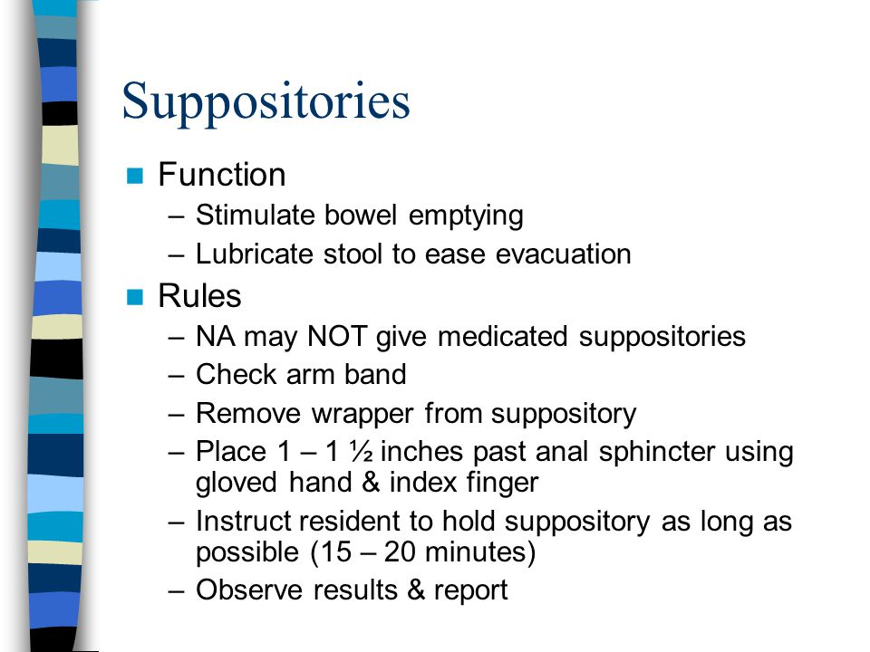 Suppositories Function Rules Stimulate bowel emptying