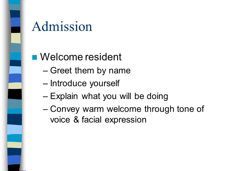Admission Welcome resident Greet them by name Introduce yourself