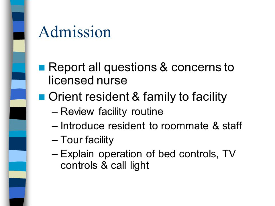 Admission Report all questions & concerns to licensed nurse
