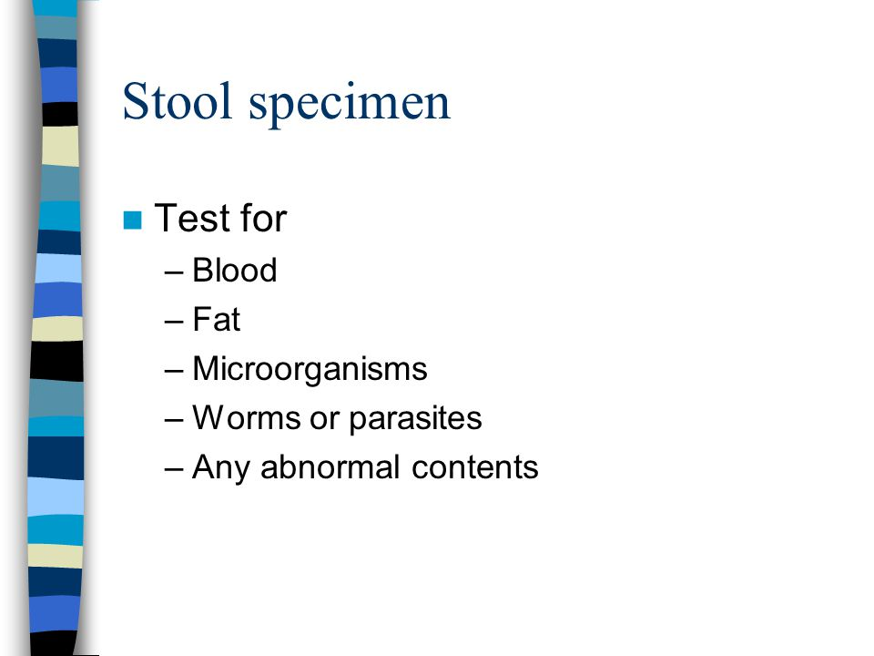 Stool specimen Test for Blood Fat Microorganisms Worms or parasites