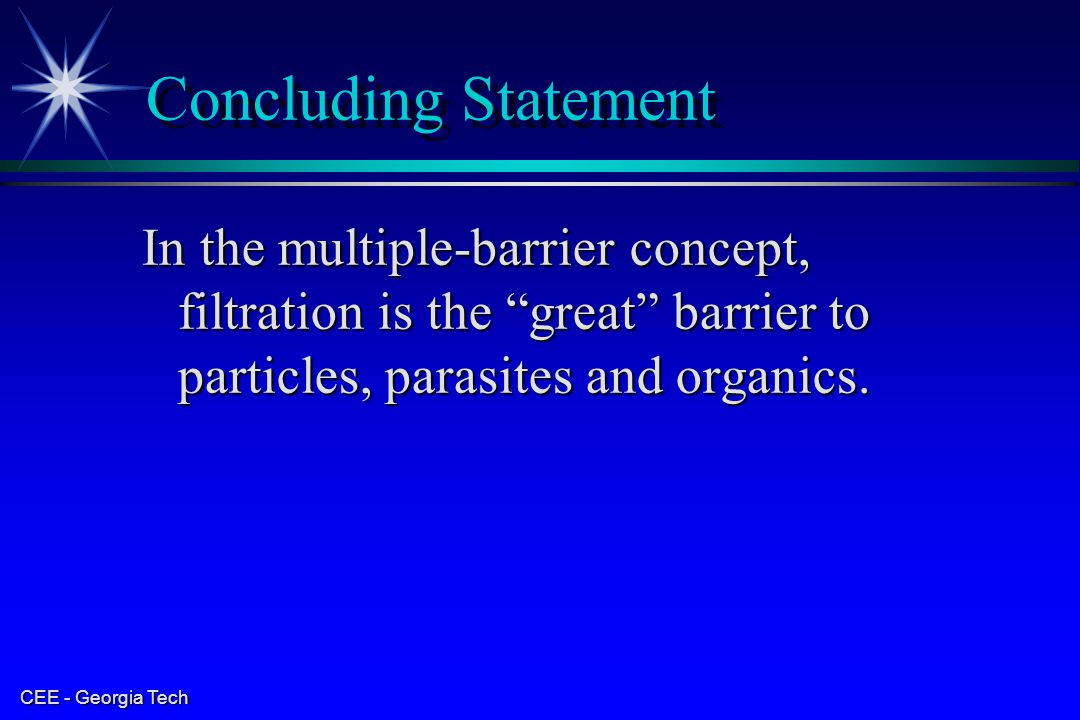 Concluding Statement In the multiple-barrier concept, filtration is the great barrier to particles, parasites and organics.