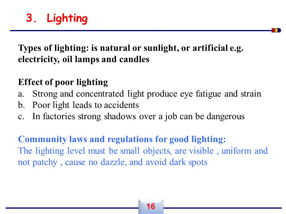 3. Lighting. Types of lighting: is natural or sunlight, or artificial e.g. electricity, oil lamps and candles.