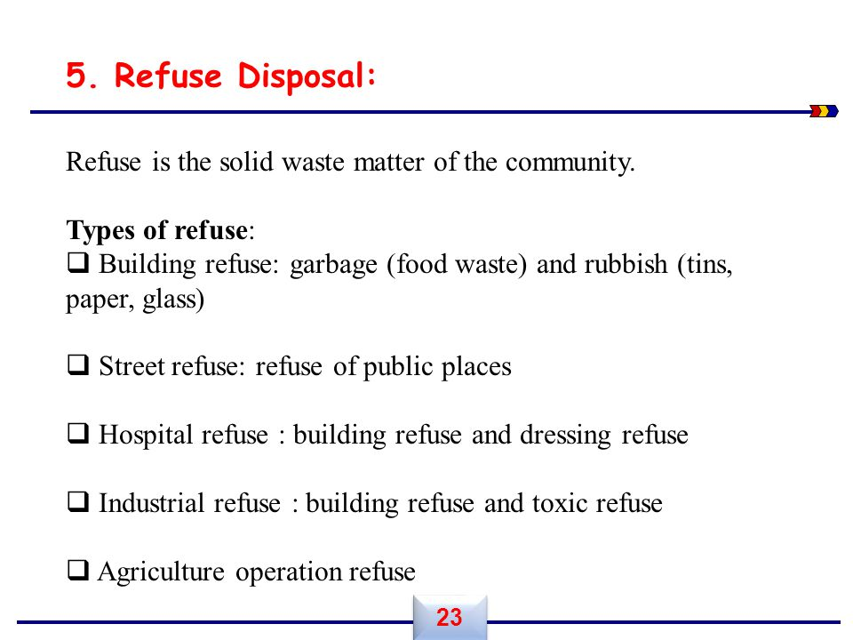 5. Refuse Disposal: Refuse is the solid waste matter of the community.