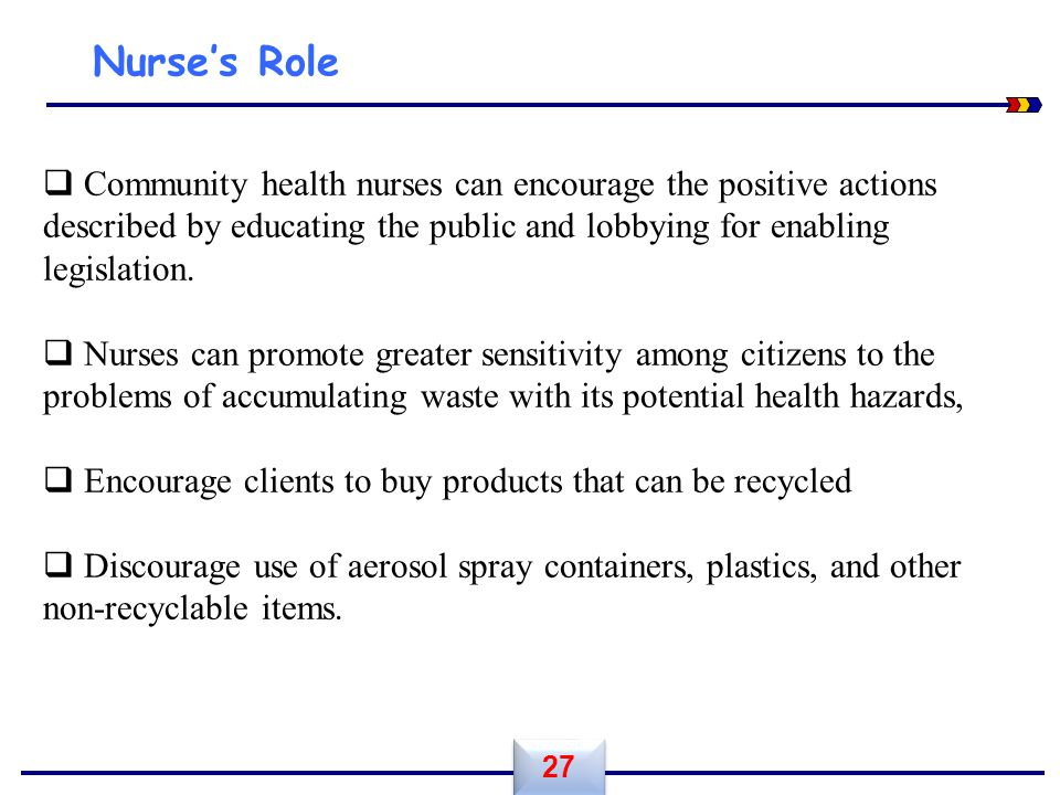 Nurse's Role. Community health nurses can encourage the positive actions described by educating the public and lobbying for enabling legislation.