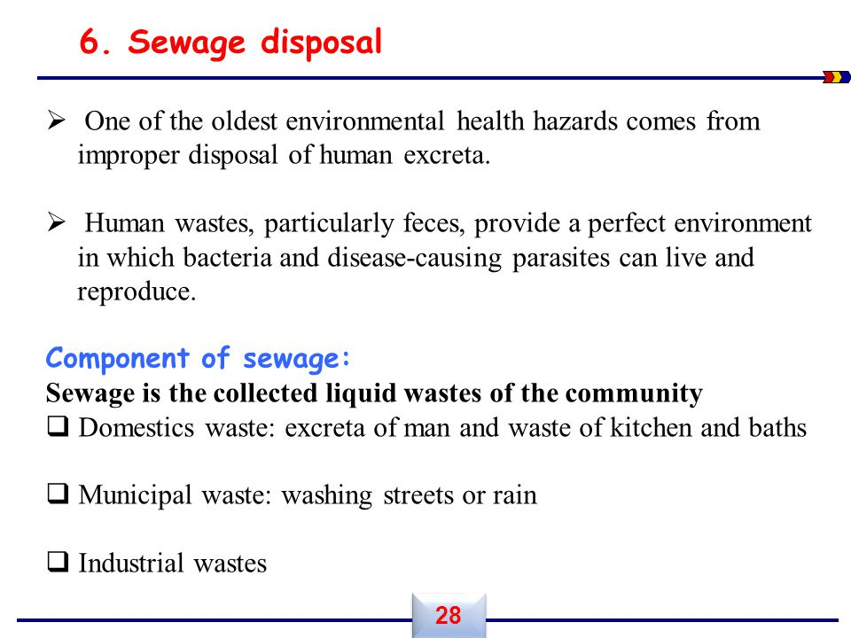6. Sewage disposal One of the oldest environmental health hazards comes from improper disposal of human excreta.