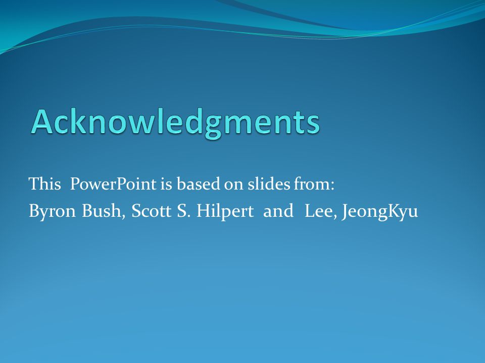 Acknowledgments Byron Bush, Scott S. Hilpert and Lee, JeongKyu