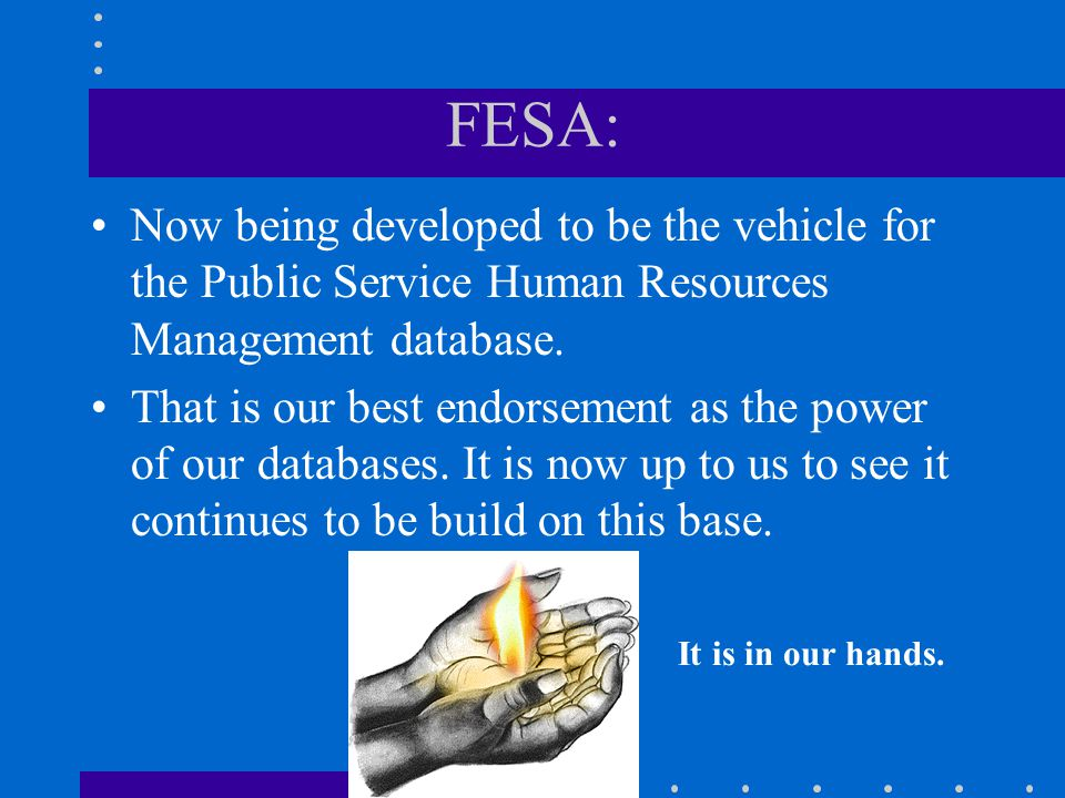 FESA: Now being developed to be the vehicle for the Public Service Human Resources Management database.