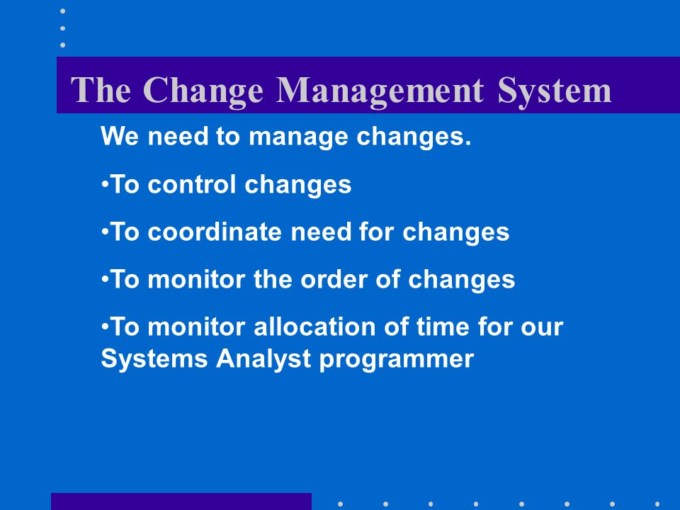 The Change Management System