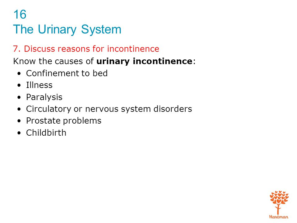 7. Discuss reasons for incontinence