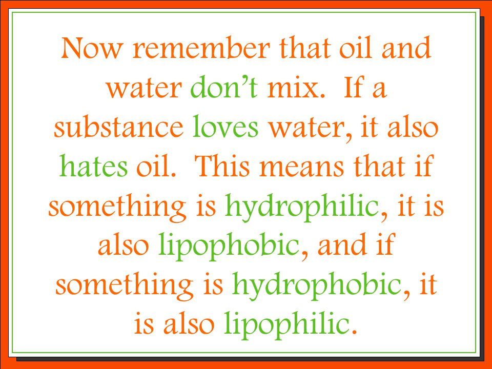Now remember that oil and water don't mix