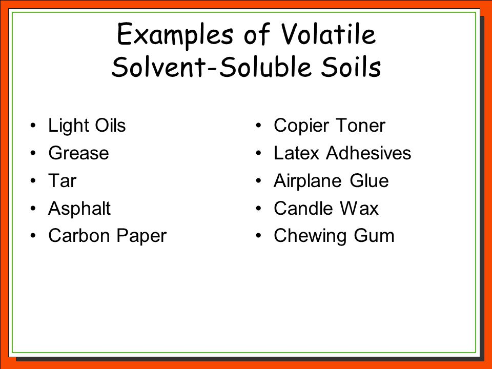 Examples of Volatile Solvent-Soluble Soils