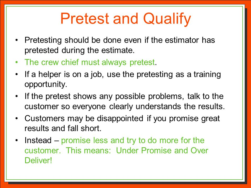 Pretest and Qualify Pretesting should be done even if the estimator has pretested during the estimate.
