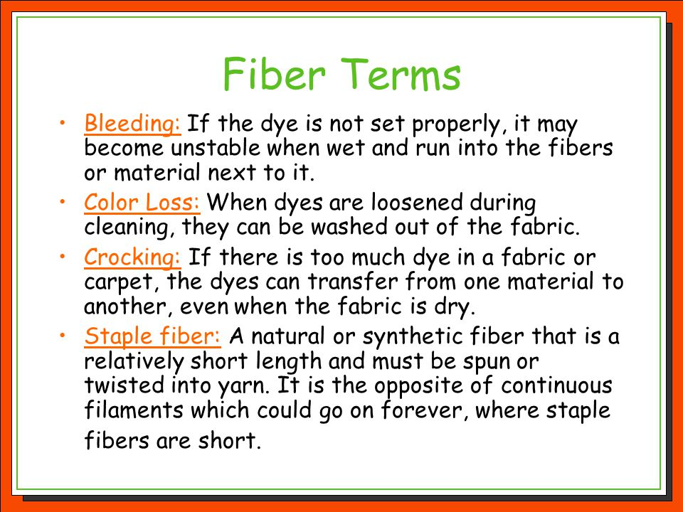 Fiber Terms Bleeding: If the dye is not set properly, it may become unstable when wet and run into the fibers or material next to it.