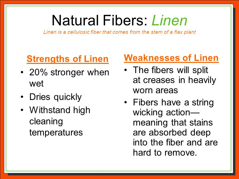 Natural Fibers: Linen Linen is a cellulosic fiber that comes from the stem of a flax plant