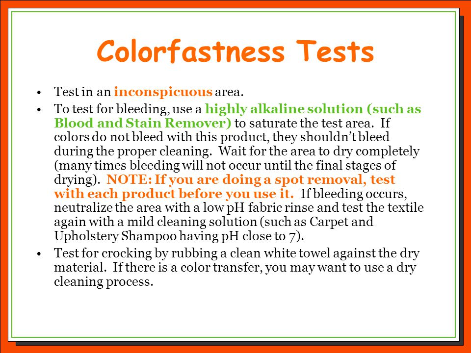 Colorfastness Tests Test in an inconspicuous area.