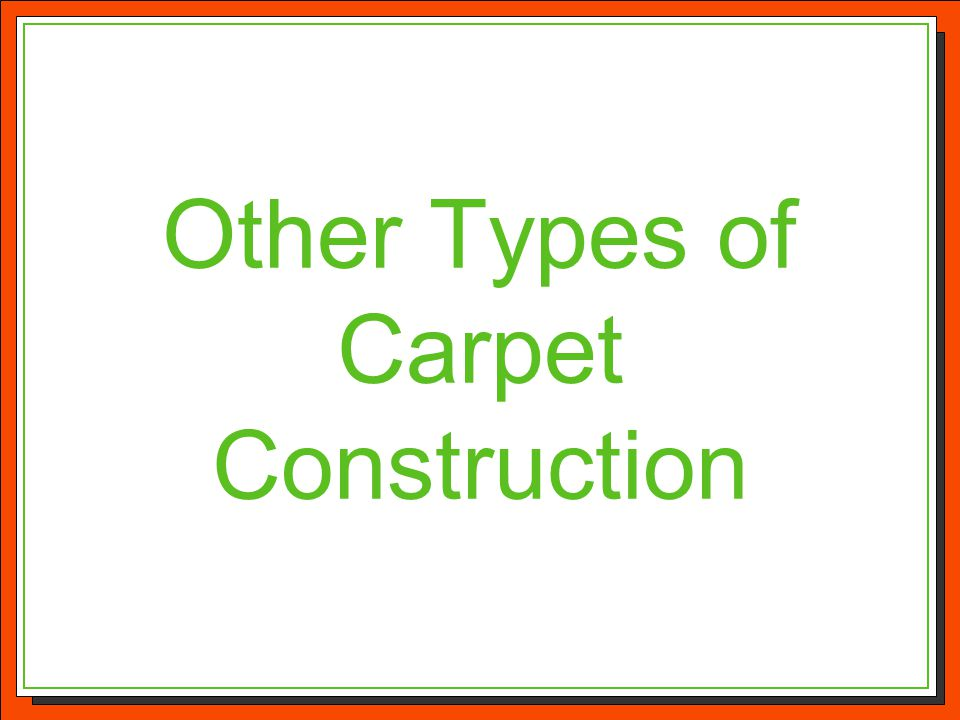 Other Types of Carpet Construction