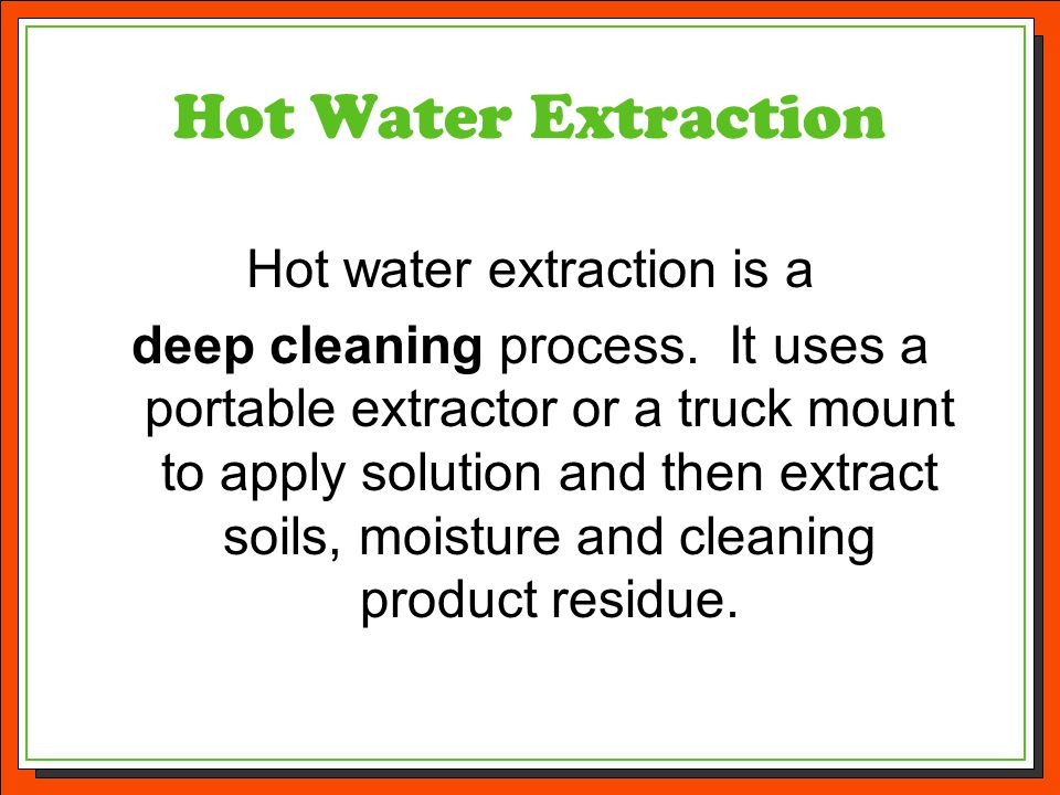 Hot water extraction is a