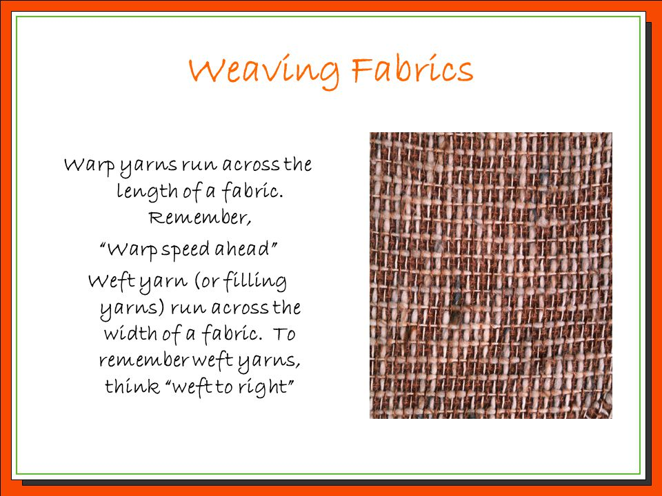 Warp yarns run across the length of a fabric. Remember,
