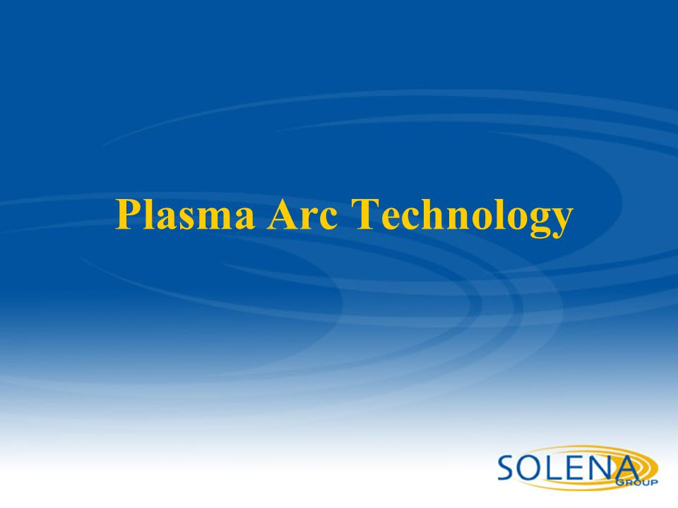 Plasma Arc Technology