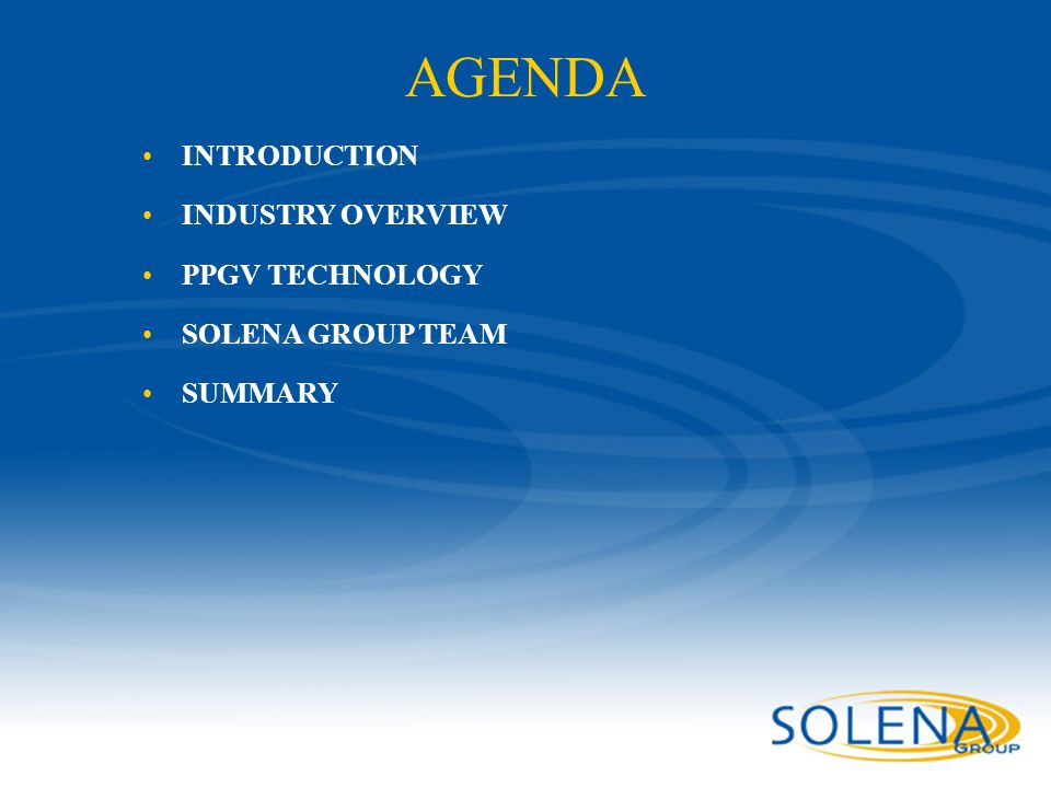 AGENDA INTRODUCTION INDUSTRY OVERVIEW PPGV TECHNOLOGY