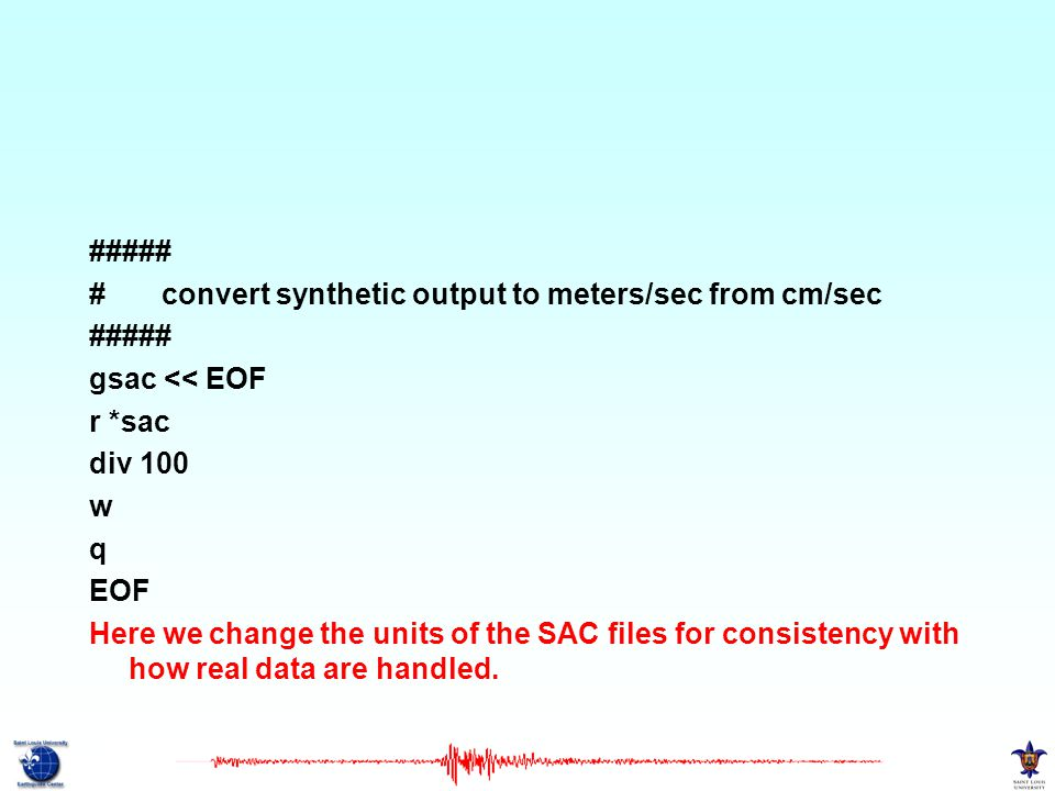 ##### # convert synthetic output to meters/sec from cm/sec. gsac << EOF. r *sac. div 100. w.