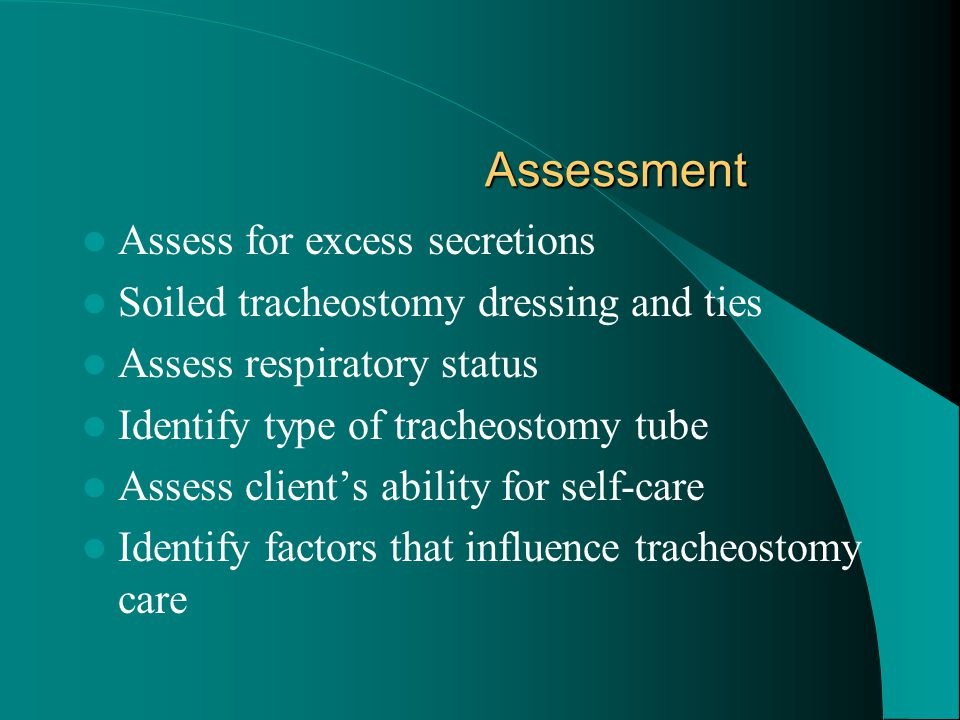 Assessment Assess for excess secretions