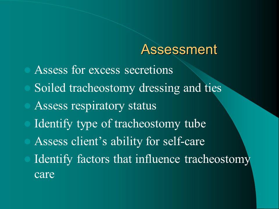 Assessment Assess for excess secretions