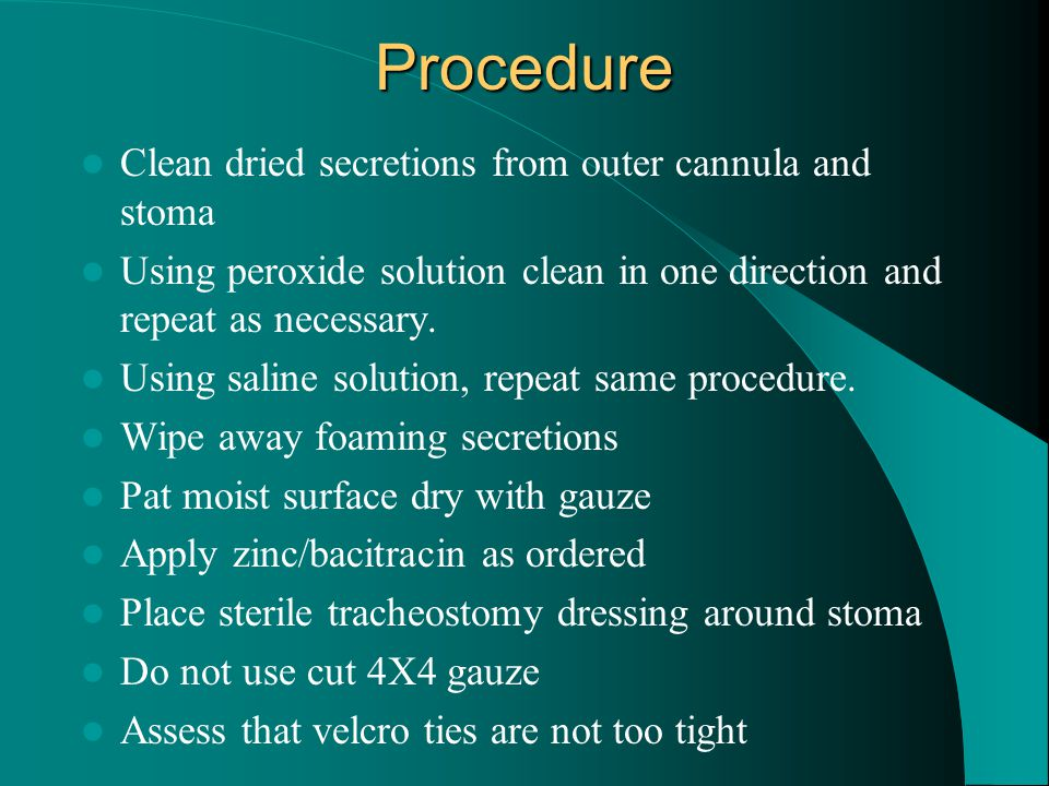Procedure Clean dried secretions from outer cannula and stoma