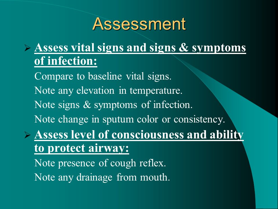 Assessment Assess vital signs and signs & symptoms of infection: