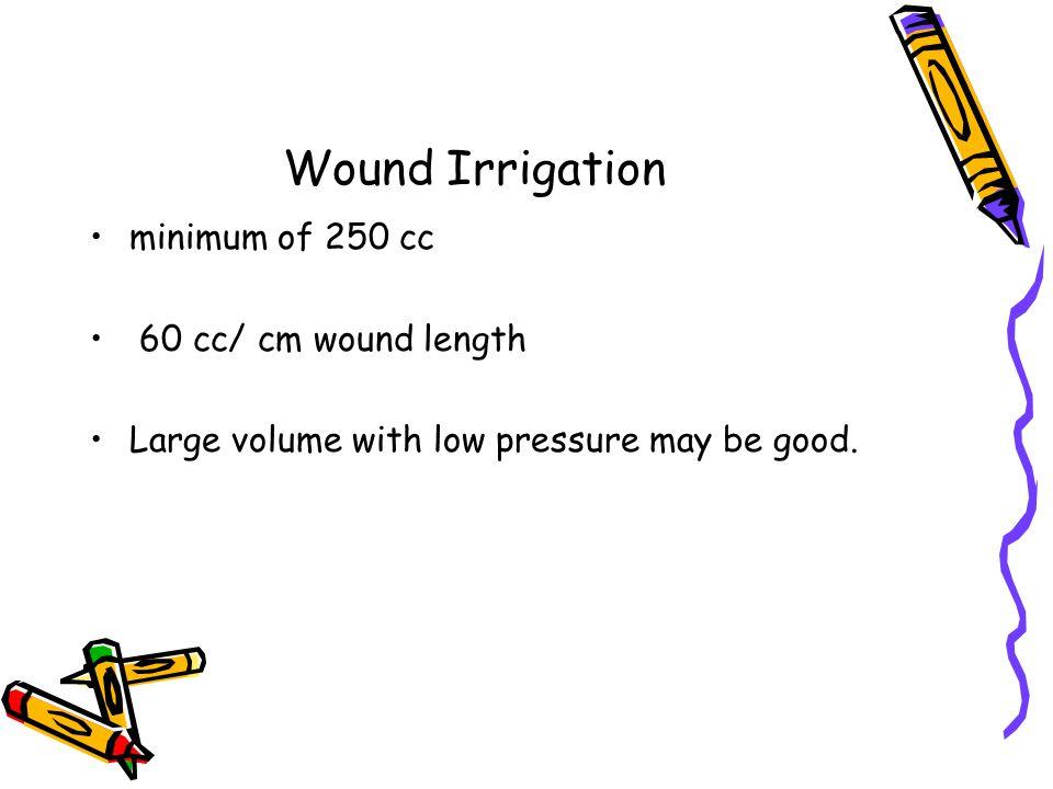 Wound Irrigation minimum of 250 cc 60 cc/ cm wound length