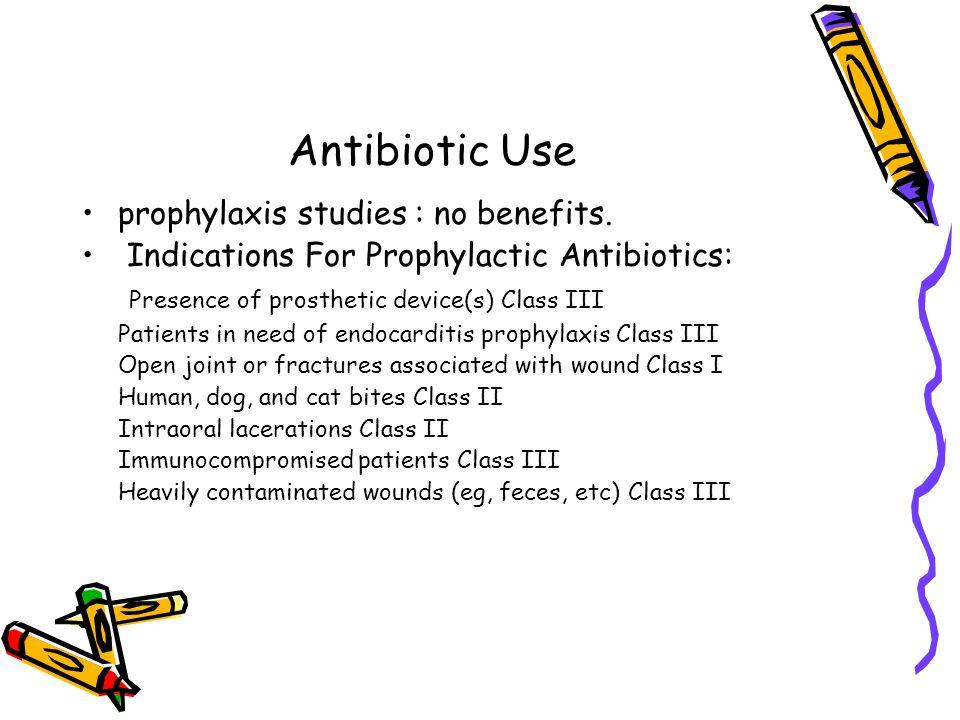 Antibiotic Use prophylaxis studies : no benefits.
