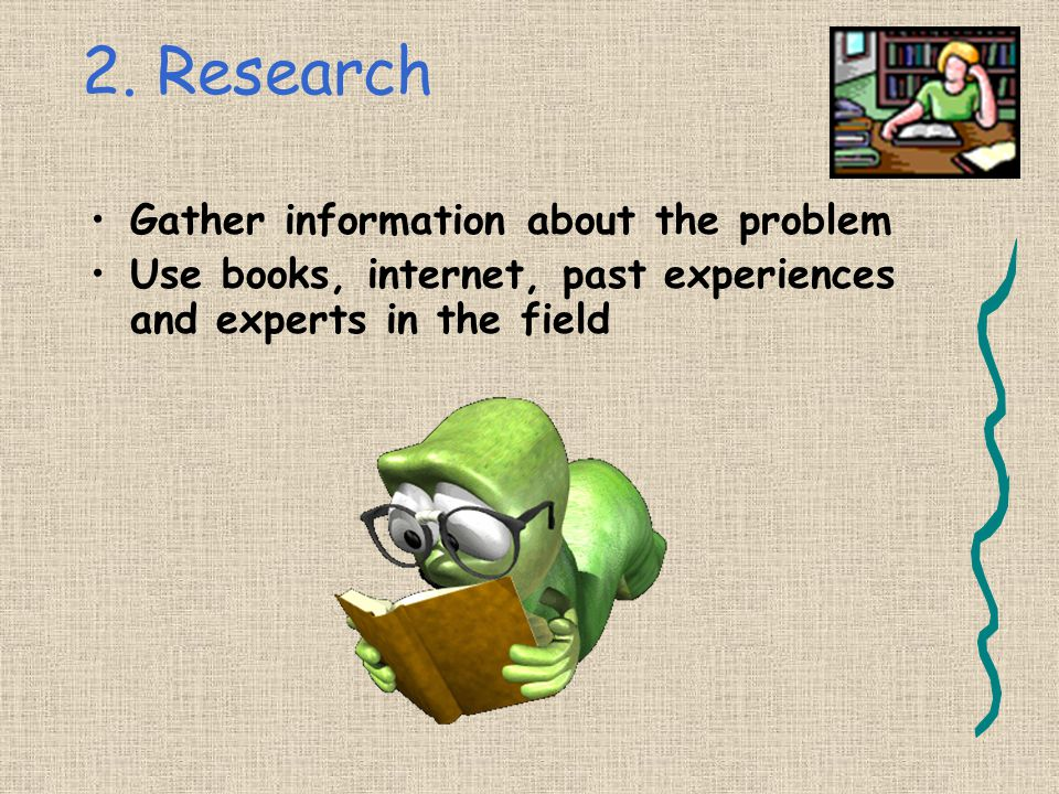2. Research Gather information about the problem