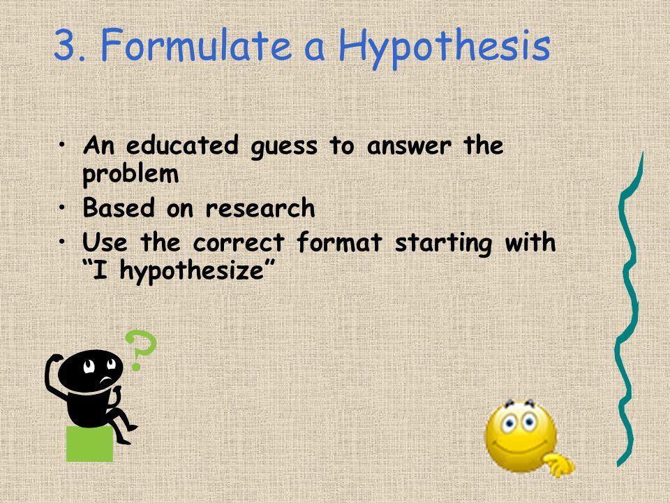 3. Formulate a Hypothesis