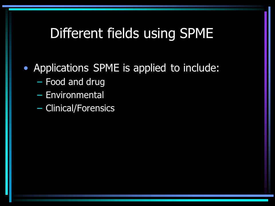 Different fields using SPME