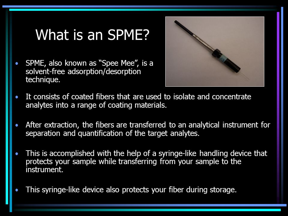 What is an SPME SPME, also known as Spee Mee , is a solvent-free adsorption/desorption technique.