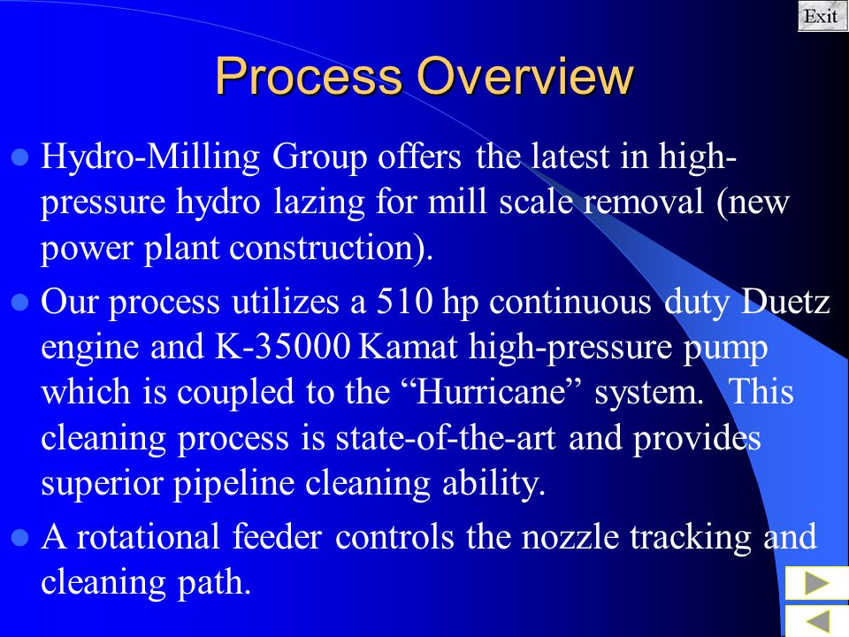 Process Overview Hydro-Milling Group offers the latest in high-pressure hydro lazing for mill scale removal (new power plant construction).