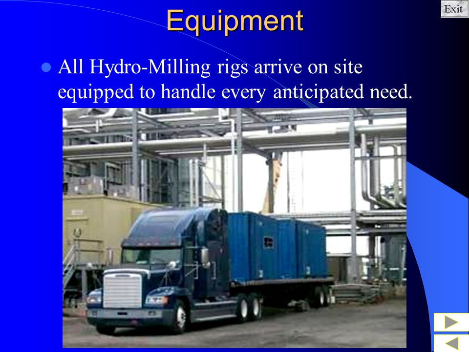 Equipment All Hydro-Milling rigs arrive on site equipped to handle every anticipated need.