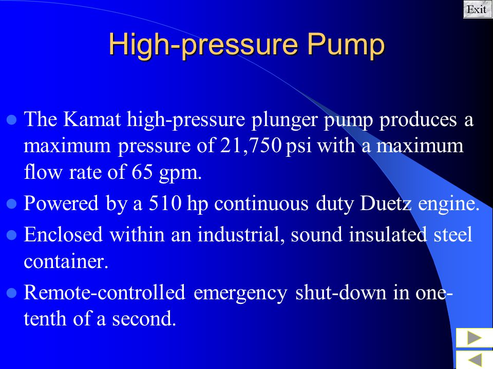 High-pressure Pump The Kamat high-pressure plunger pump produces a maximum pressure of 21,750 psi with a maximum flow rate of 65 gpm.