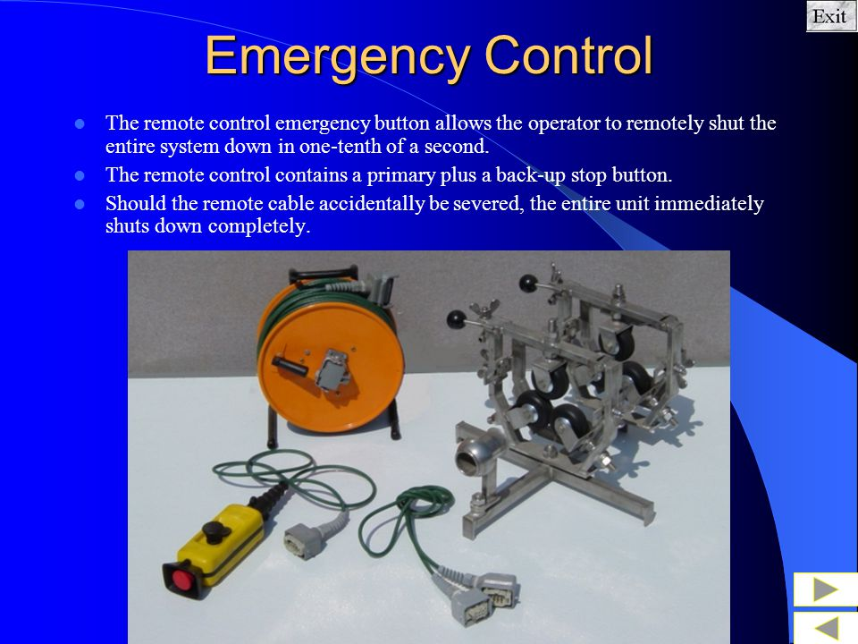 Emergency Control The remote control emergency button allows the operator to remotely shut the entire system down in one-tenth of a second.