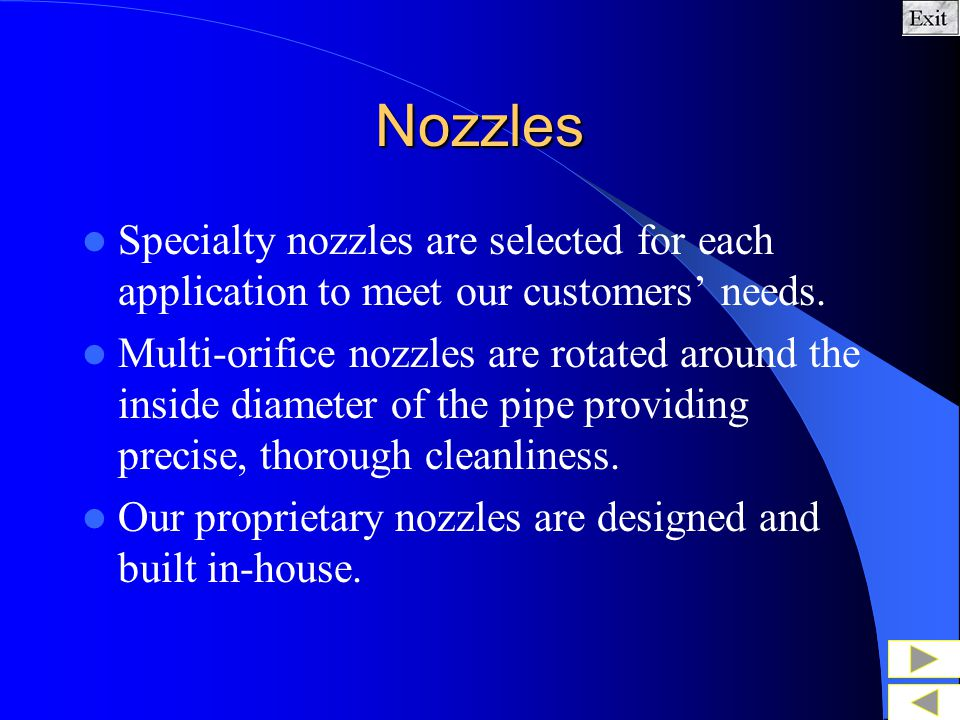 Nozzles Specialty nozzles are selected for each application to meet our customers' needs.